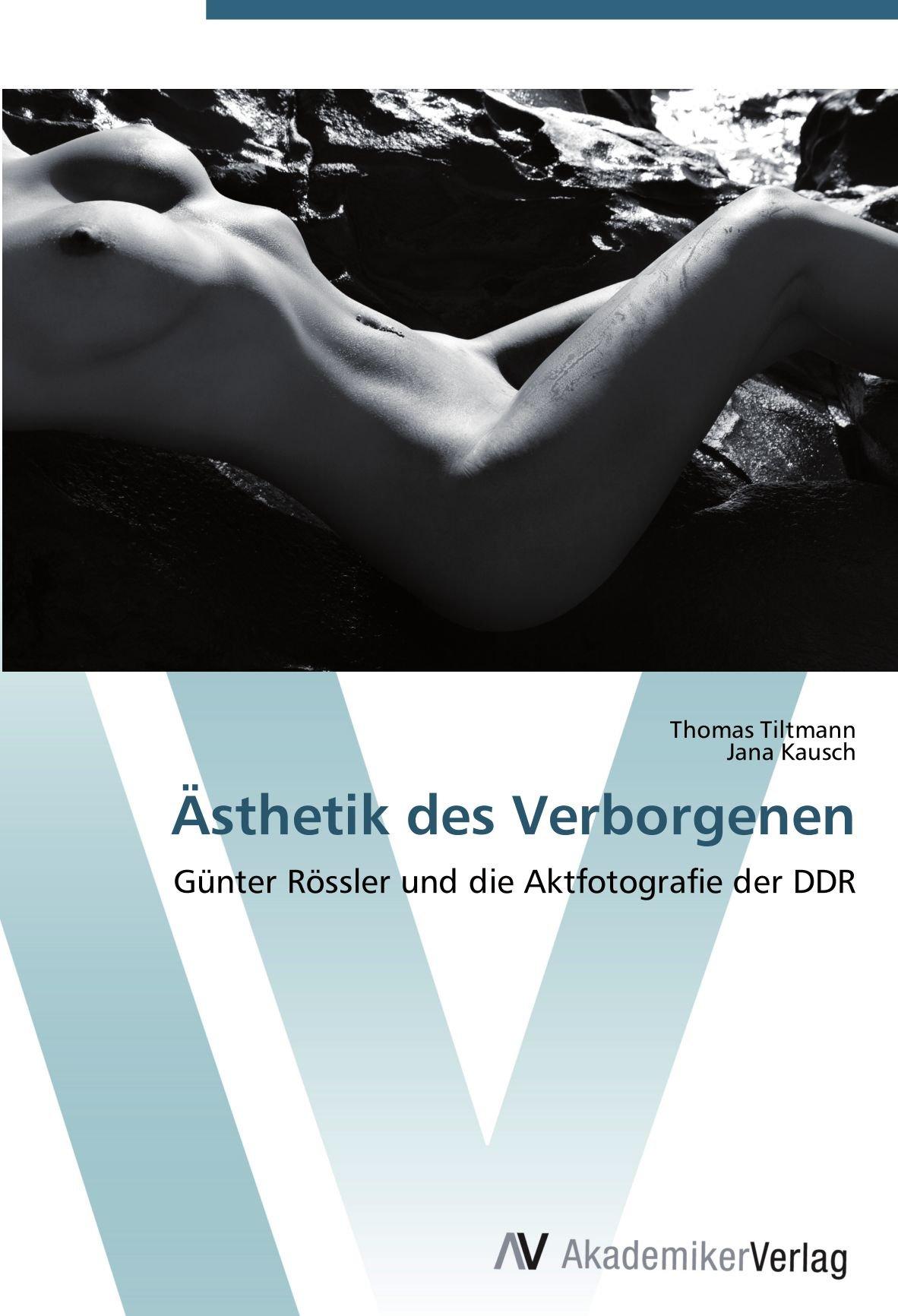 Ästhetik des Verborgenen: Günter Rössler und die Aktfotografie der ...