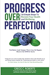 Progress Over Perfection: 16 Simple Steps to Reclaim Your Health and Wellbeing Paperback