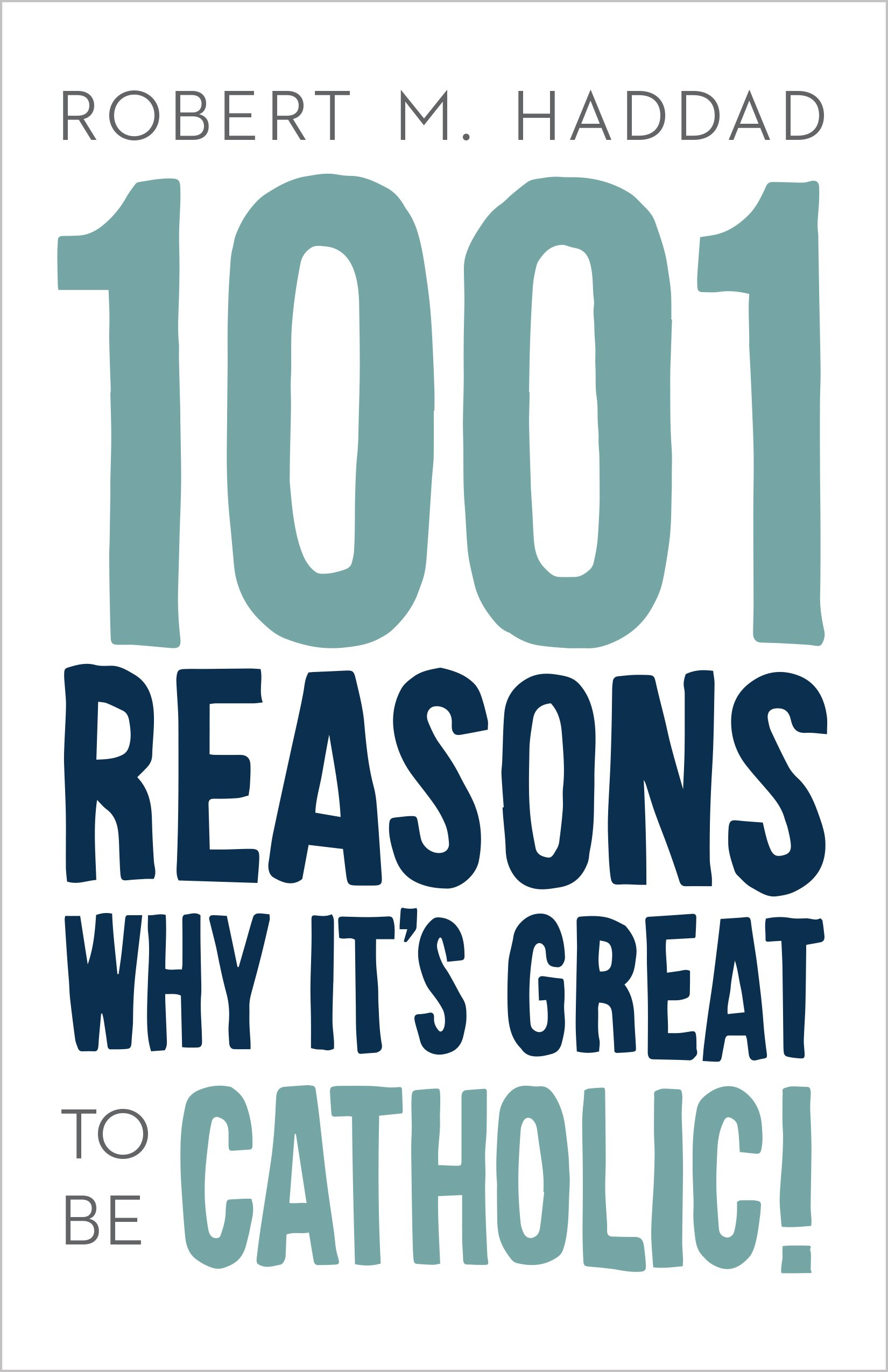 1001 Reasons Why It's Great to be Catholic: Robert Haddad: 9781942611066:  Amazon.com: Books