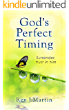 Gods Perfect Timing: Surrender, trust in him. Leave your stressful life behind. (English Edition)