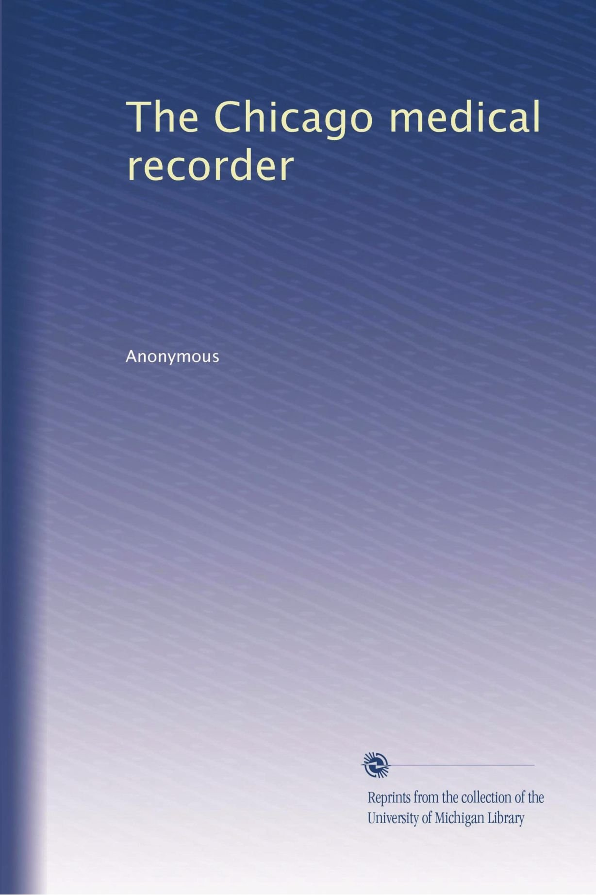 Read Online The Chicago medical recorder (Volume 30) ebook
