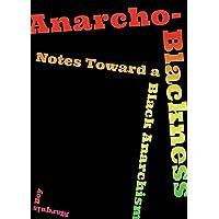 Anarcho-Blackness: Notes Toward a Black Anarchism