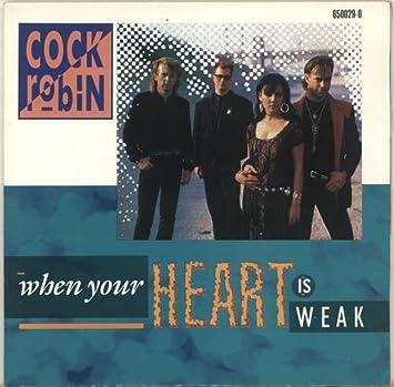 Cock robin when your heart is weak pity