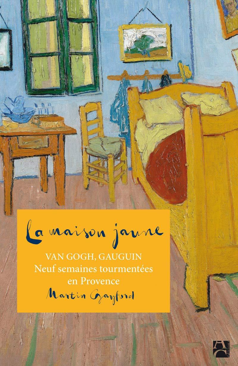 Amazon.fr   La Maison Jaune   Van Gogh, Gaugin : Neuf Semaines Tourmentées  En Provence   Martin Gayford, Cecile Chartres, Elisabeth Samama   Livres