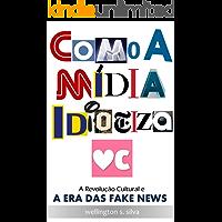 Como a Mídia Idiotiza Você: A revolução cultural e a era das fake news