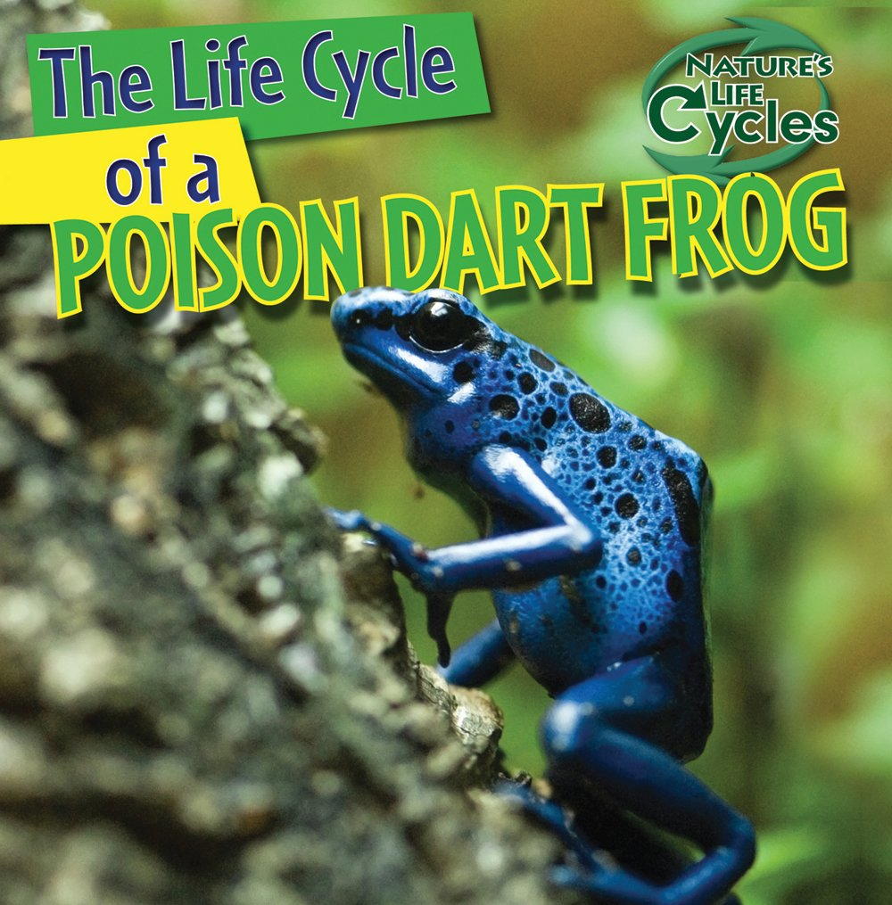 The Life Cycle of a Poison Dart Frog (Nature's Life Cycles)