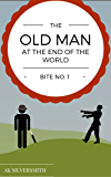 Bite No.1: The Old Man at the End of the World: A Zombie Apocalypse Parody