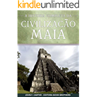 Civilização Maia: A História Completa da Ascenção e Queda do Maior Império da Mesoamérica