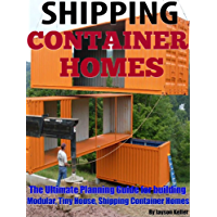 Shipping Container Homes: The ultimate planning guide for building modular, tiny house, shipping container homes