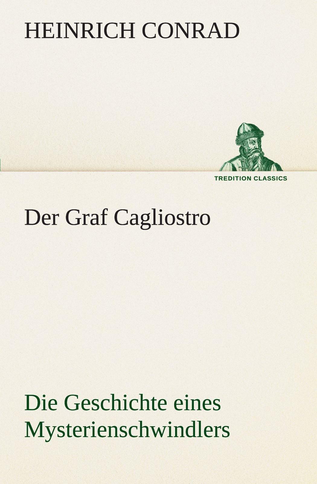 Der Graf Cagliostro: Die Geschichte eines Mysterienschwindlers (TREDITION CLASSICS)
