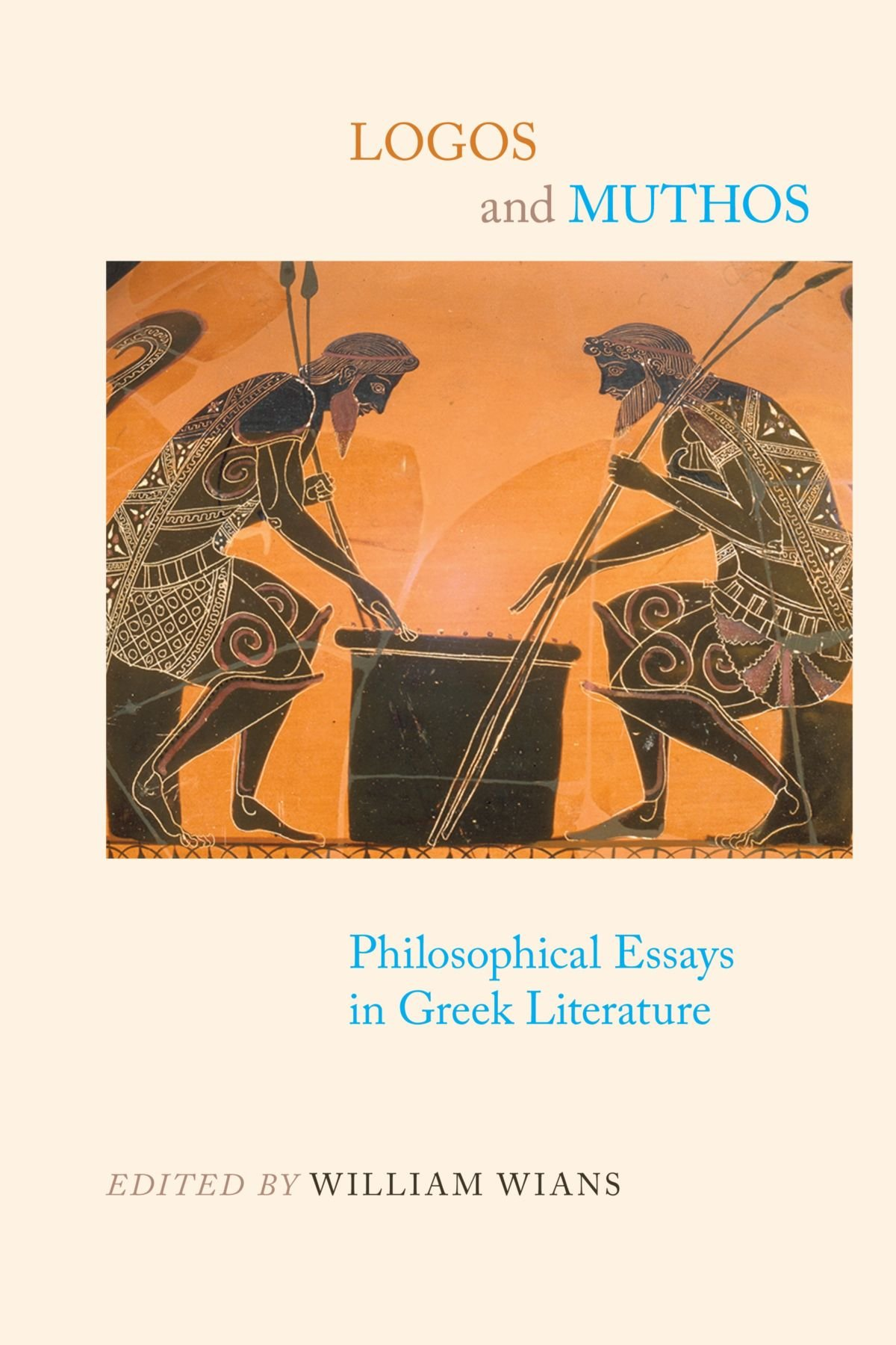 logos and muthos philosophical essays in greek literature suny logos and muthos philosophical essays in greek literature suny series in ancient greek philosophy william wians 9781438427362 com books