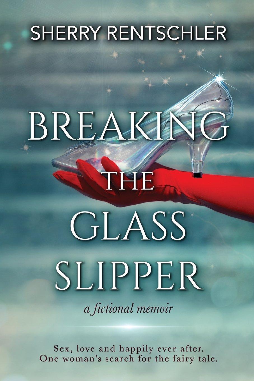 Breaking The Glass Slipper: a fictional memoir PDF