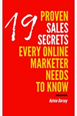 19 Proven Sales Secrets Every Online Marketer Needs To Know Kindle Edition