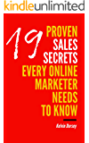 19 Proven Sales Secrets Every Online Marketer Needs To Know
