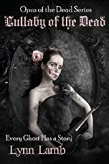 Lullaby of the Dead: Every Ghost Has a Story (Opus of the Dead Series) (Volume 1) Paperback
