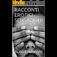 RACCONTI EROTICI - SENSAZIONI: Storie vere e fantasie erotiche raccontate dai protagonisti (Eros italiano)
