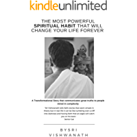 The Most Powerful Spiritual Habit That Will Change Your Life Forever : A Transformational Story that communicates great truths to people mired in complexity