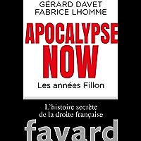 Apocalypse Now : Les années Fillon. L'histoire secrète de la droite française (Documents) (French Edition)