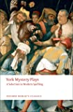York Mystery Plays A Selection in Modern Spelling (Oxford World's Classics)