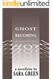 Ghost Becoming: A Novellette
