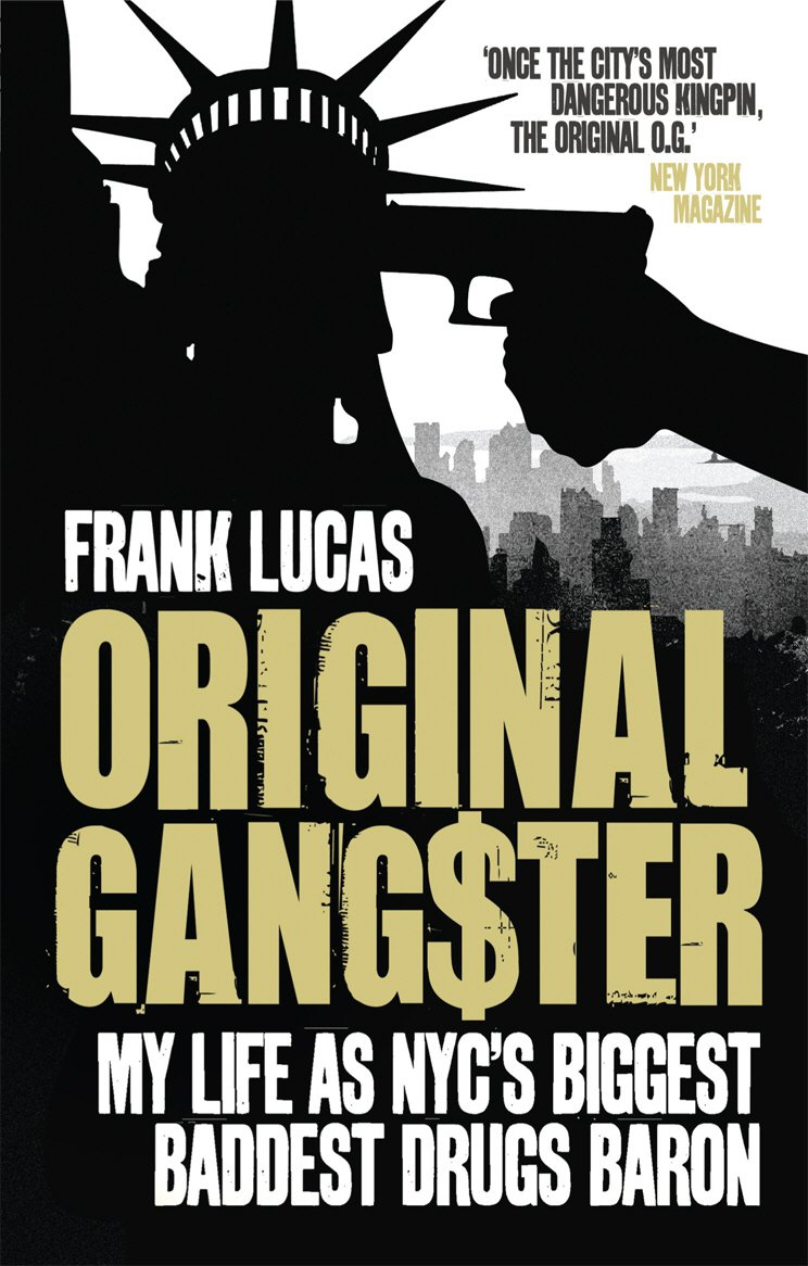Read Online Original Gangster: My Life as NYC's Biggest, Baddest Drugs Baron. Frank Lucas, Aliya S. King pdf