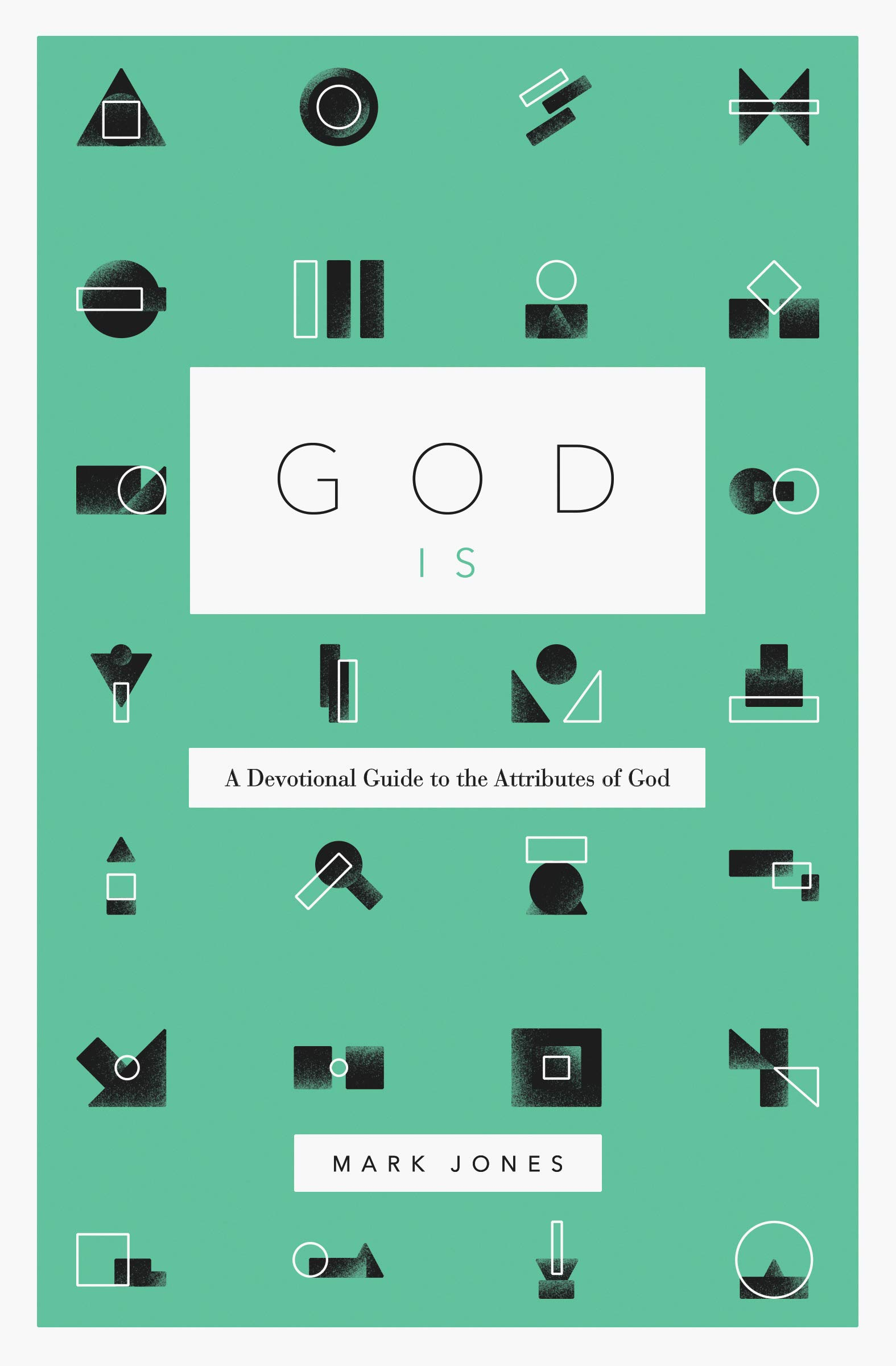 God Is: A Devotional Guide to the Attributes of God: Jones, Mark:  9781433574238: Amazon.com: Books
