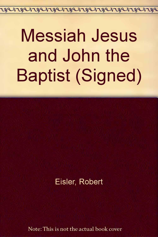 Eisler, Robert The Messiah Jesus and John the Baptist