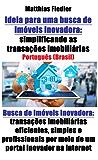 Ideia para uma busca de imóveis inovadora: simplificando as transações imobiliárias: Busca de imóveis inovadora: transações imobiliárias eficientes, simples ... por meio de um portal inovador na internet