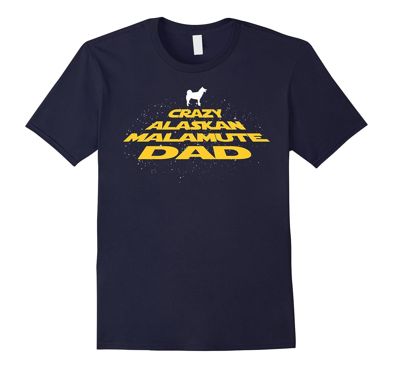 Alaskan Malamute T Shirt - Crazy Alaskan Malamutes Dog Dad-TH