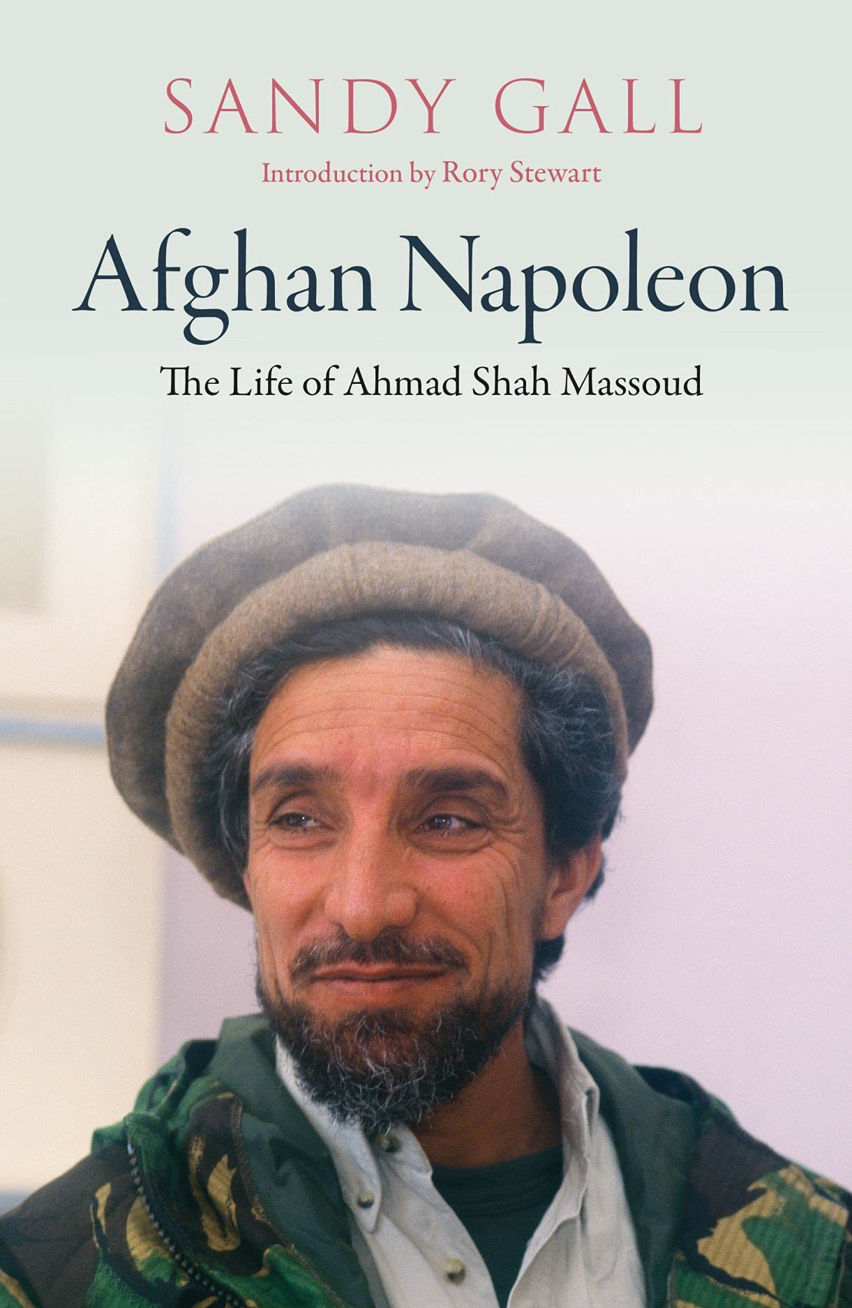 The Afghan Napoleon The Life of Ahmed Shah Massoud The Life of ...