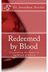 Redeemed By Blood: Discovering the Power of the Blood of Christ Kindle Edition