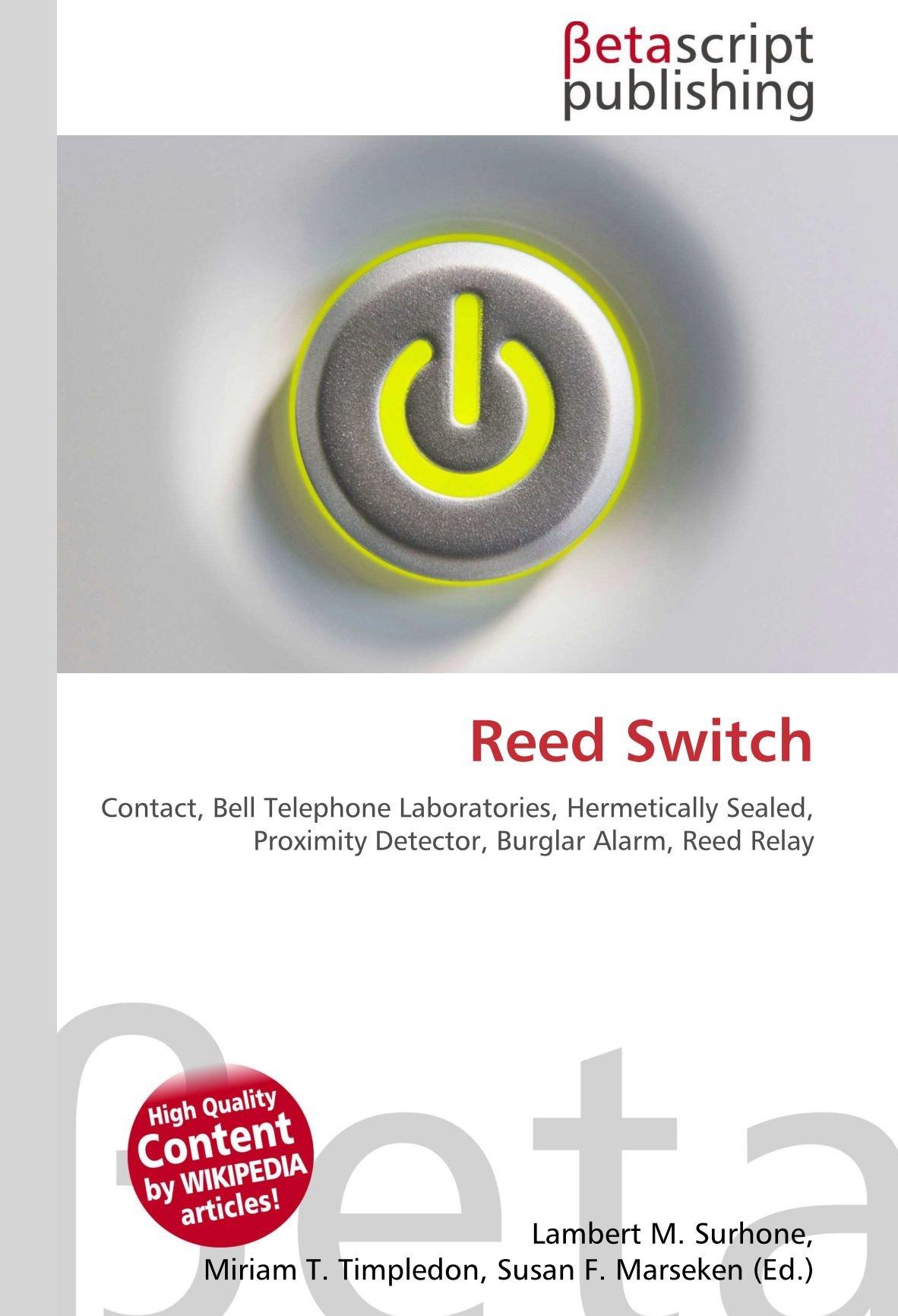 Reed Switch: Contact, Bell Telephone Laboratories, Hermetically Sealed, Proximity Detector, Burglar Alarm, Reed Relay: Amazon.es: Lambert M. Surhone, ...