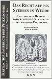 Das Recht auf ein Sterben in Würde: Eine aktuelle Herausforderung in historischer und systemischer Perspektive (Kritisches Jahrbuch der Philosophie)