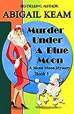 Murder Under A Blue Moon: A 1930s Mona Moon Mystery Book 1