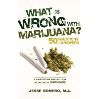 What is Wrong With Marijuana, A Christian Reflection on the use of Marijuana