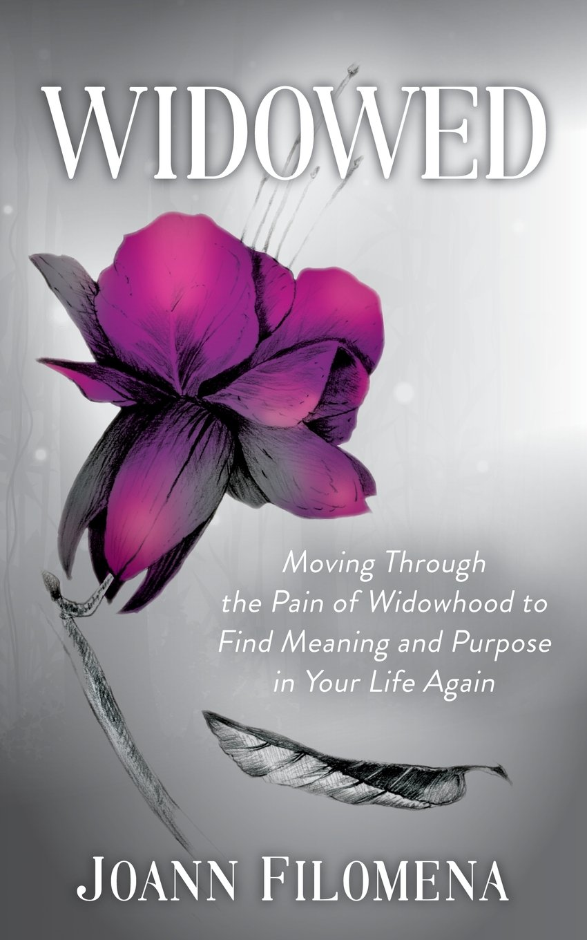 Widowed: Moving Through The Pain Of Widowhood To Find Meaning And Purpose  In Your Life Again: Joann Filomena: 9781683503941: Amazon: Books