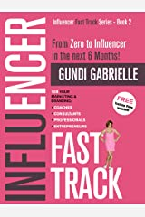 Influencer Fast Track - From Zero to Influencer in the next 6 Months!: 10X Your Marketing & Branding for Coaches, Consultants & Entrepreneurs (Influencer Fast Track® Series Book 2) Kindle Edition