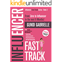 Influencer Fast Track - From Zero to Influencer in the next 6 Months!: 10X Your Marketing & Branding for Coaches, Consultants, Professionals & Entrepreneurs ... Fast Track® Series Book 2) (English Edition)