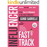 Influencer Fast Track - From Zero to Influencer in the next 6 Months!: 10X Your Marketing & Branding for Coaches, Consultants