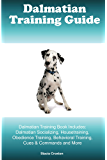 Dalmatian Training Guide Dalmatian Training Book Includes: Dalmatian Socializing, Housetraining, Obedience Training, Behavioral Training, Cues & Commands and More