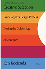 Creative Selection: Inside Apple's Design Process During the Golden Age of Steve Jobs Kindle Edition