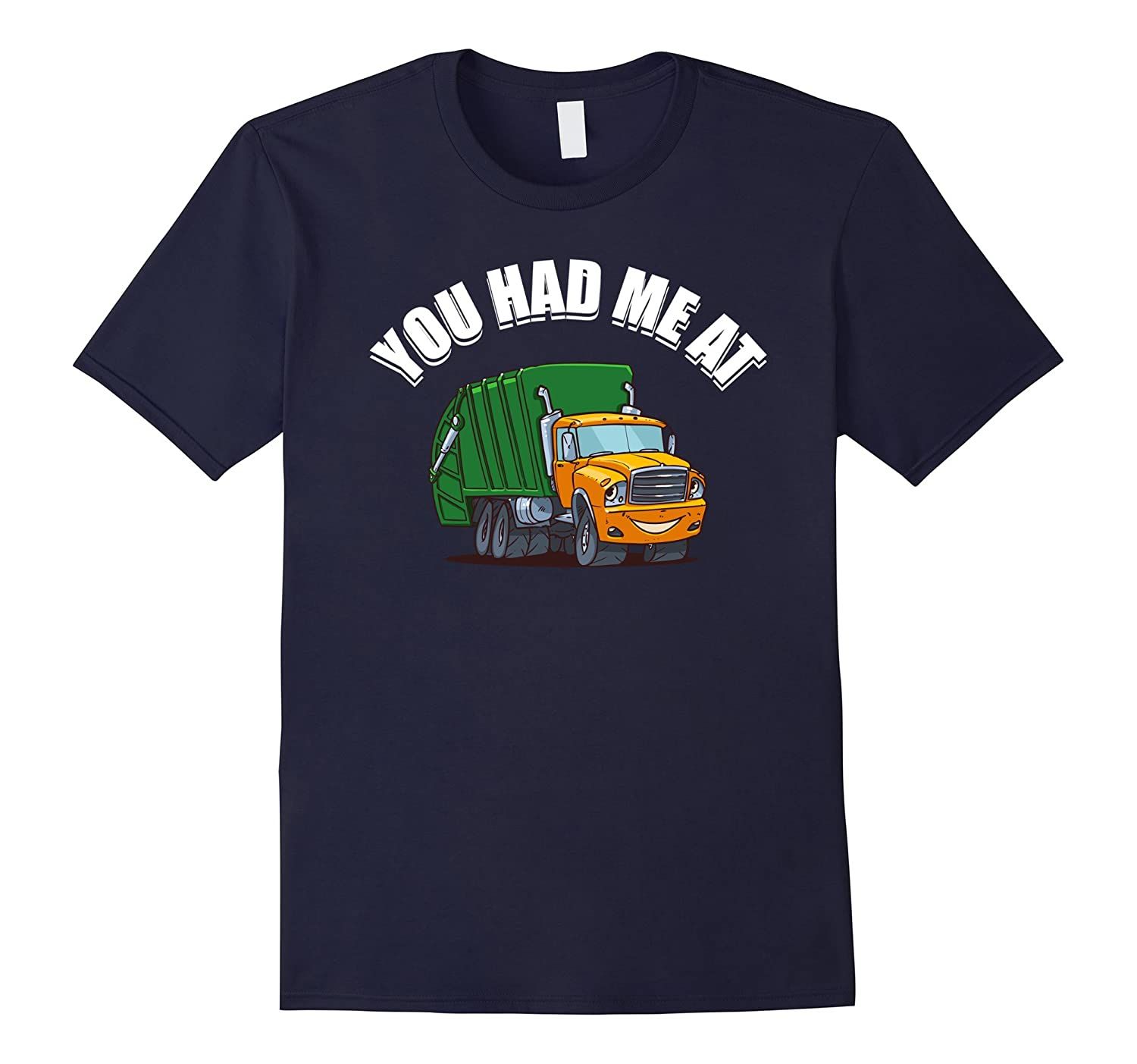 You Had-Me At-Garbage-TruckFunny-GraphicCareer T-Shirt-CD