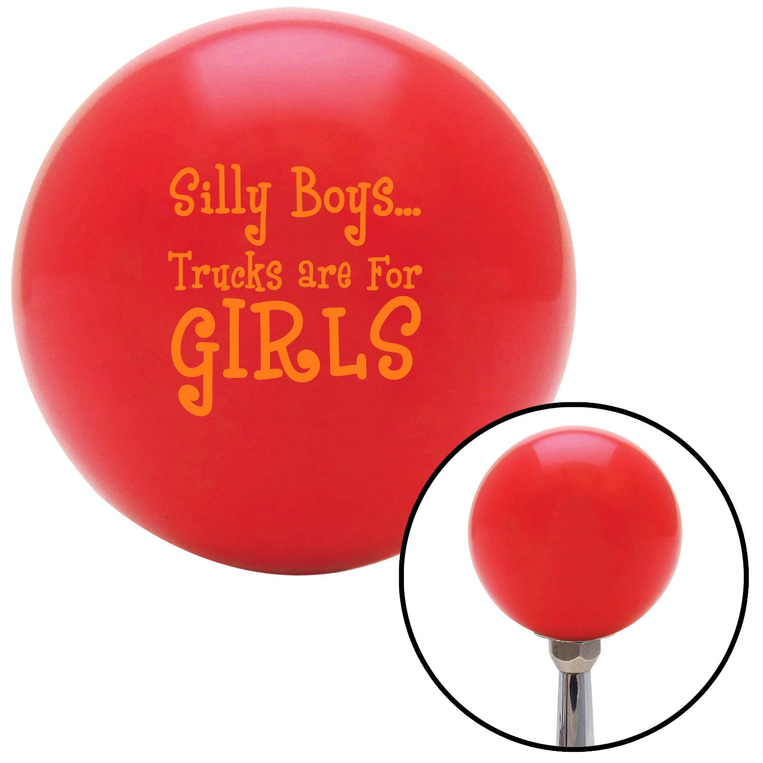 American Shifter 28914 Red Shift Knob Orange Silly Boys.Trucks are for Girls