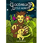 Goodnight Little Monkey – A Pleasantly Rhyming and Colorful Bedtime Picture Story Book for Children aged 3-5 and above: A Lov