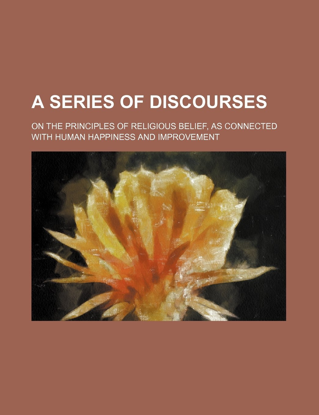 Download A series of discourses; on the principles of religious belief, as connected with human happiness and improvement ebook