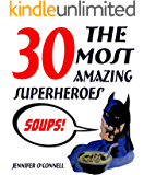 Superheroes' Healthy Slow Cooker Cookbook: 30 The Most Amazing Paleo Slow Cooker Soup Recipes For Your Inner Superhero! (The Most Amazing Paleo Slow Cooker Recipes Book 2)
