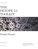 The DevOps 2.1 Toolkit: Docker Swarm: Building, testing, deploying, and monitoring services inside Docker Swarm clusters (The DevOps Toolkit Series)