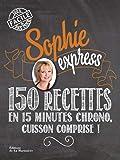 Sophie express. 150 recettes en 15 minutes chrono, cuisson comprise!