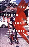 The Dragon Can't Dance: A Novel (Karen and Michael Braziller Books)
