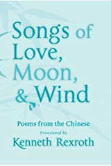 Songs of Love, Moon, & Wind: Poems from the Chinese (New Directions Paperbook) Kindle Edition